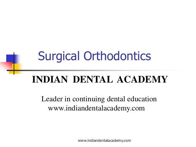 Surgical Orthodontics INDIAN DENTAL ACADEMY Leader in continuing dental education www.indiandentalacademy.com  www.indiand...