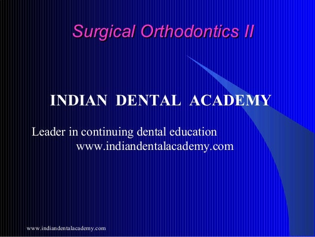 Surgical Orthodontics II  INDIAN DENTAL ACADEMY Leader in continuing dental education www.indiandentalacademy.com  www.ind...