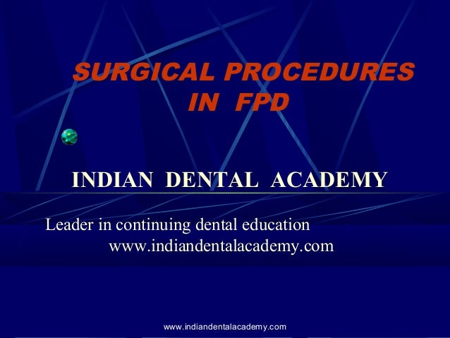 SURGICAL PROCEDURES IN FPD INDIAN DENTAL ACADEMY Leader in continuing dental education www.indiandentalacademy.com  www.in...