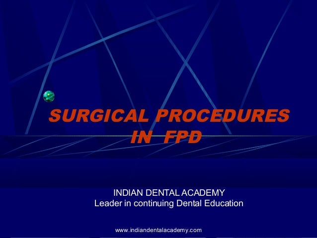 SURGICAL PROCEDURES IN FPD INDIAN DENTAL ACADEMY Leader in continuing Dental Education www.indiandentalacademy.com
