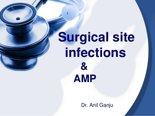 Surgical site infections & AMP Dr. Anil Ganju