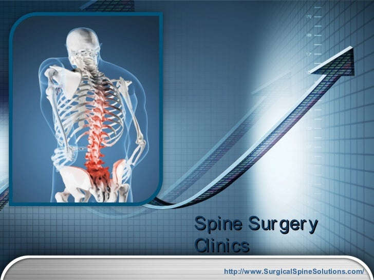 Spine Sur ger yClinics   http://www.SurgicalSpineSolutions.com/