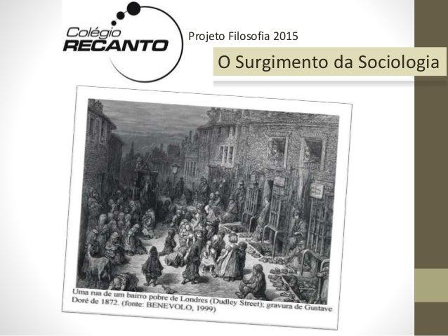 Projeto Filosofia 2015 O Surgimento da Sociologia