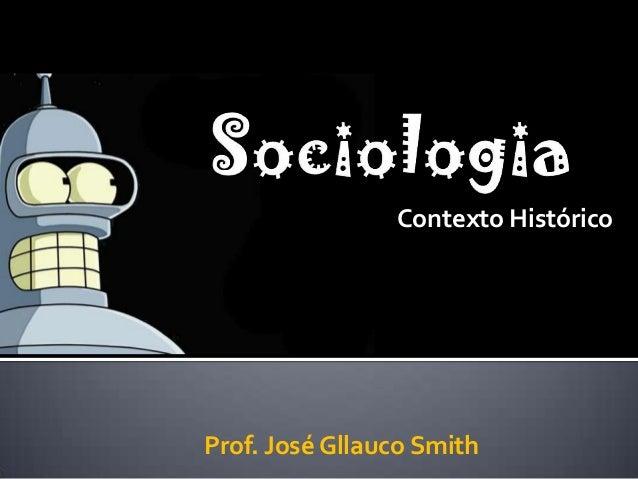 Contexto Histórico Prof. José Gllauco Smith