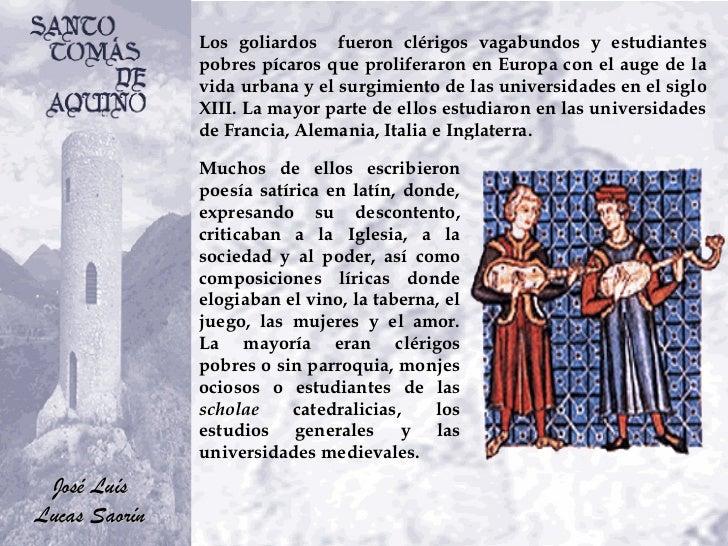 Los goliardos  fueron clérigos vagabundos y estudiantes pobres pícaros que proliferaron en Europa con el auge de la vida u...