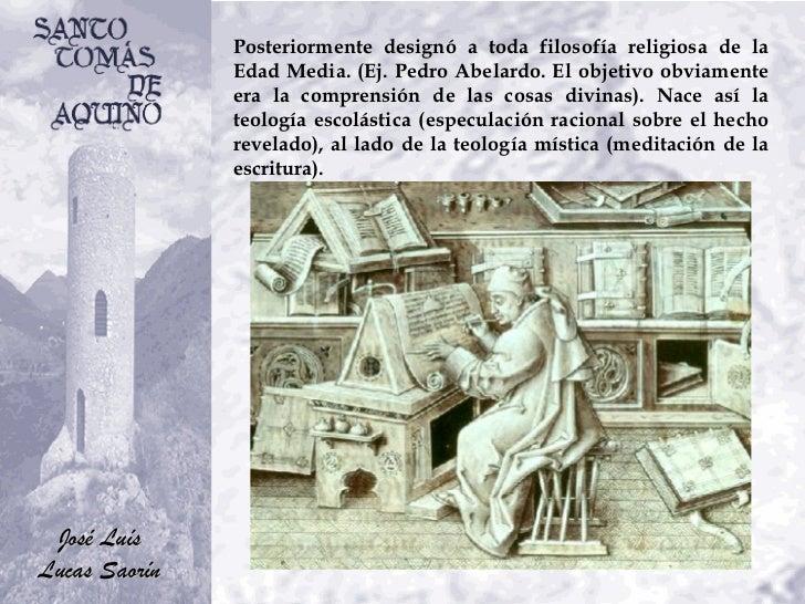 Posteriormente designó a toda filosofía religiosa de la Edad Media. (Ej. Pedro Abelardo. El objetivo obviamente era la com...