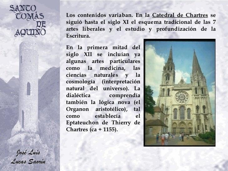 Los contenidos variaban. En la  Catedral de Chartres  se siguió hasta el siglo XI el esquema tradicional de las 7 artes li...