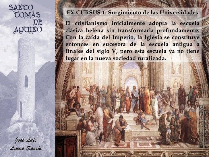 EX-CURSUS 1: Surgimiento de las Universidades El cristianismo inicialmente adopta la escuela clásica helena sin transforma...