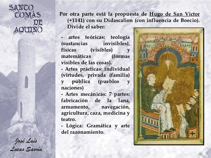Por otra parte está la propuesta de  Hugo de San Victor  (+1141) con su Didascalion (con influencia de Boecio). Divide el ...
