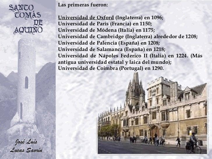 Las primeras fueron: Universidad de Oxford  (Inglaterra) en 1096;  Universidad de París (Francia) en 1150;  Universidad de...