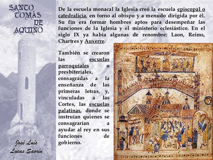 De la escuela monacal la Iglesia creó la escuela  episcopal o catedralicia , en torno al obispo y a menudo dirigida por él...