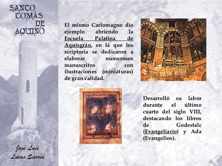 El mismo Carlomagno dio ejemplo abriendo la  Escuela Palatina de Aquisgrán , en la que los scriptoria se dedicaron a elabo...