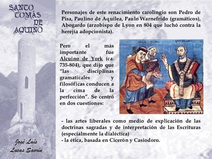 Personajes de este renacimiento carolingio son Pedro de Pisa, Paulino de Aquilea, Paulo Warnefrido (gramáticos), Abogardo ...