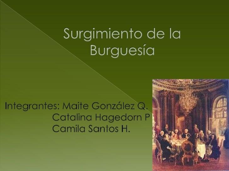  El término burguesía fue empleado en  la Edad Media para designar al grupo  social compuesto esencialmente por  comercia...