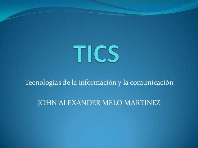 Tecnologías de la información y la comunicación JOHN ALEXANDER MELO MARTINEZ