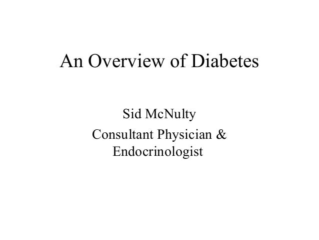 An Overview of Diabetes Sid McNulty Consultant Physician & Endocrinologist