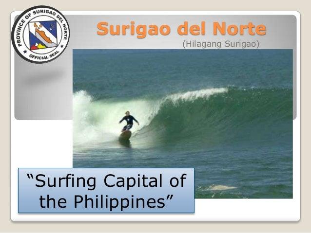 """Surigao del Norte                  (Hilagang Surigao)""""Surfing Capital of the Philippines"""""""