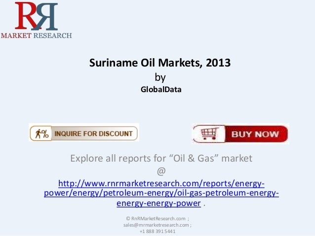"""Suriname Oil Markets, 2013 by GlobalData  Explore all reports for """"Oil & Gas"""" market @ http://www.rnrmarketresearch.com/re..."""