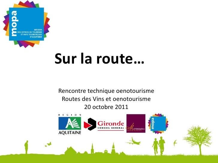 Sur la route…Rencontre technique oenotourisme Routes des Vins et oenotourisme         20 octobre 2011