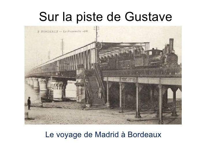 Sur la piste de Gustave Le voyage de Madrid à Bordeaux