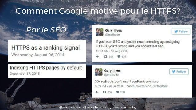 @aysunakarsu @searchdatalogy #webcampday Comment Google motive pour le HTTPS? Par le SEO