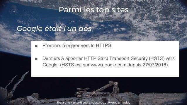 @aysunakarsu @searchdatalogy #webcampday Parmi les top sites ■ Premiers à migrer vers le HTTPS ■ Derniers à apporter HTTP ...