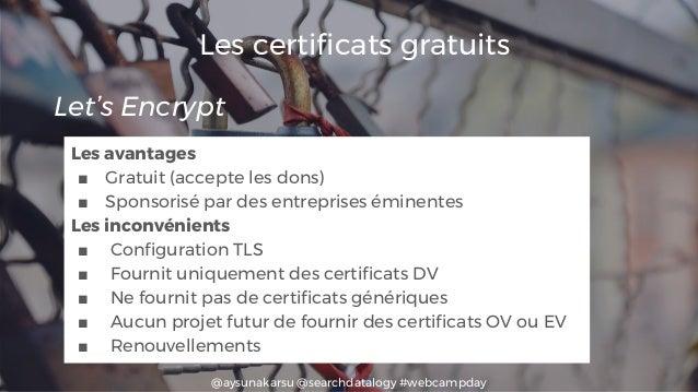 @aysunakarsu @searchdatalogy #webcampday Les certificats gratuits Les avantages ■ Gratuit (accepte les dons) ■ Sponsorisé ...