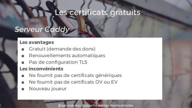 @aysunakarsu @searchdatalogy #webcampday Les certificats gratuits Les avantages ■ Gratuit (demande des dons) ■ Renouvellem...