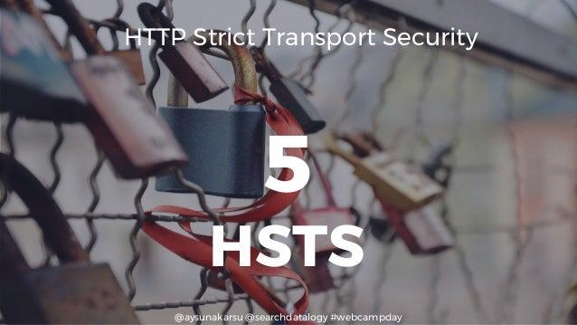 @aysunakarsu @searchdatalogy #webcampday 5 HSTS HTTP Strict Transport Security