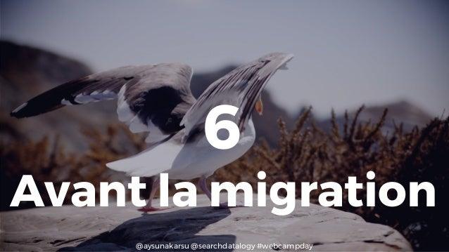 @aysunakarsu @searchdatalogy #webcampday 6 Avant la migration