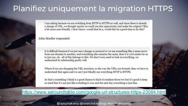 @aysunakarsu @searchdatalogy #webcampday Planifiez uniquement la migration HTTPS https://www.seroundtable.com/google-url-s...