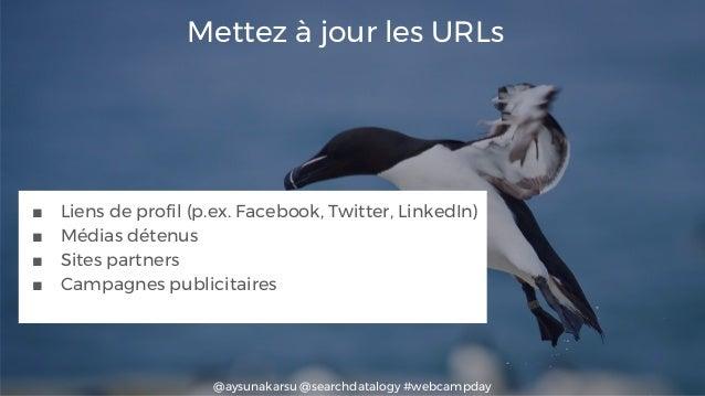 @aysunakarsu @searchdatalogy #webcampday Mettez à jour les URLs ■ Liens de profil (p.ex. Facebook, Twitter, LinkedIn) ■ Mé...