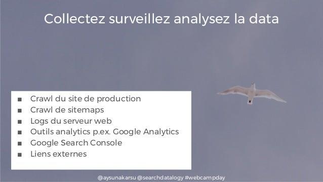 @aysunakarsu @searchdatalogy #webcampday Collectez surveillez analysez la data ■ Crawl du site de production ■ Crawl de si...
