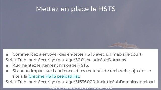@aysunakarsu @searchdatalogy #webcampday Mettez en place le HSTS ■ Commencez à envoyer des en-tetes HSTS avec un max-age c...