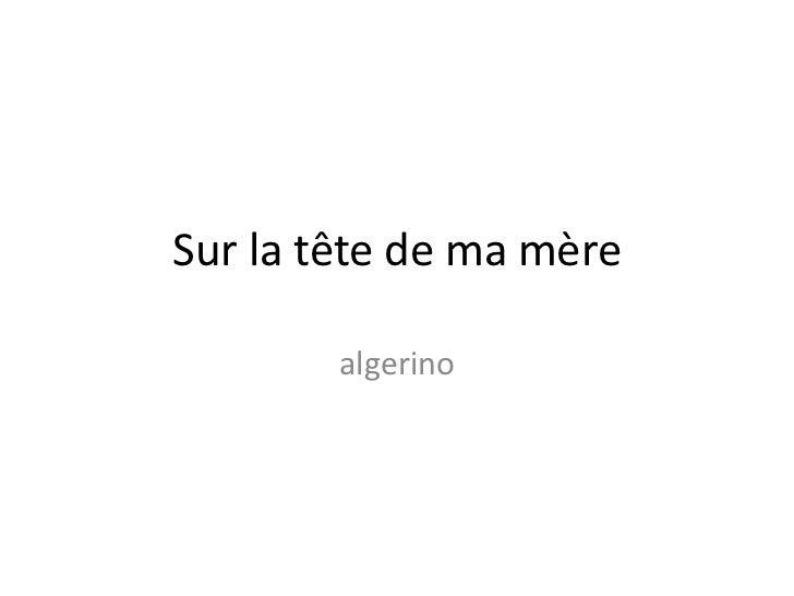 Sur la tête de ma mère<br />algerino<br />