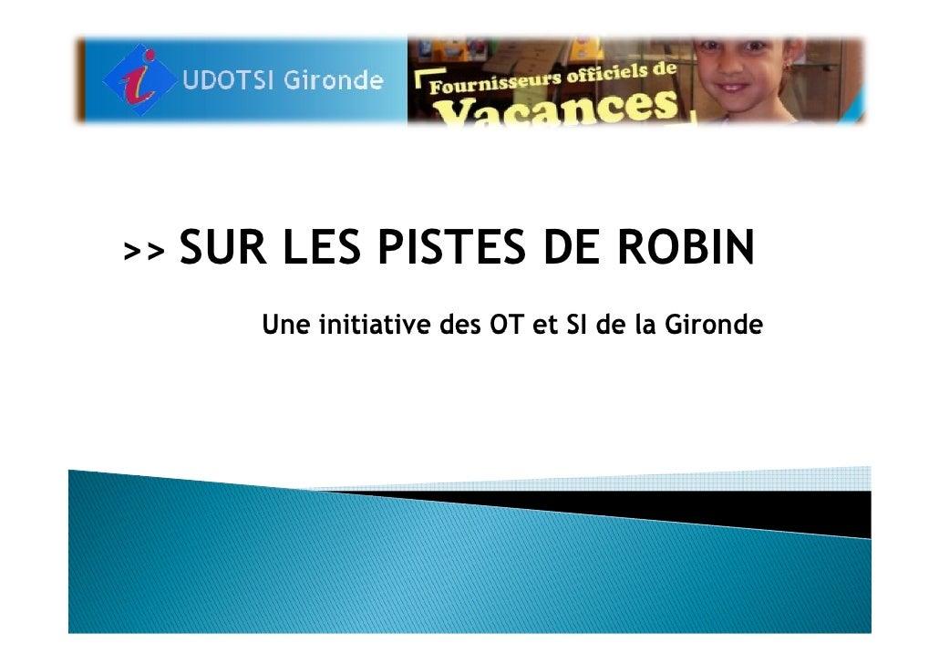 SUR LES PISTES DE ROBIN >>         Une initiative des OT et SI de la Gironde