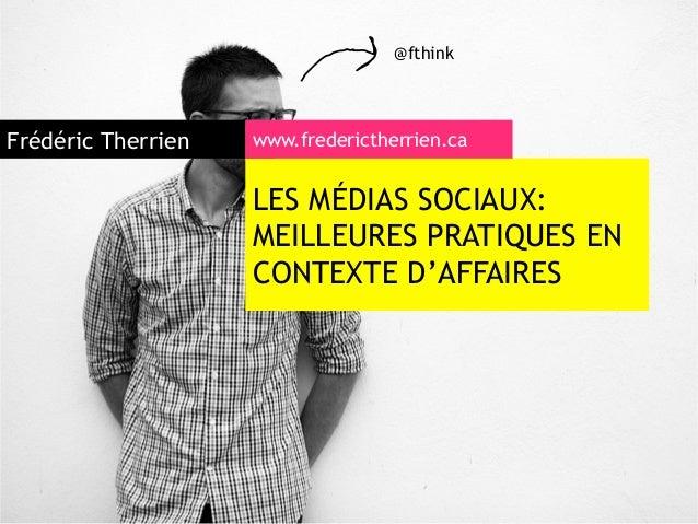 @fthinkFrédéric Therrien   www.frederictherrien.ca                    LES MÉDIAS SOCIAUX:                    MEILLEURES PR...