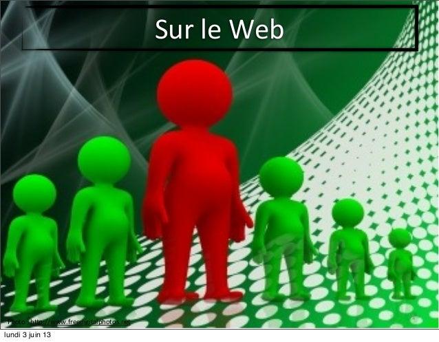 1Sur le WebPhoto : h(p://www.freedigitalphotos.netlundi 3 juin 13