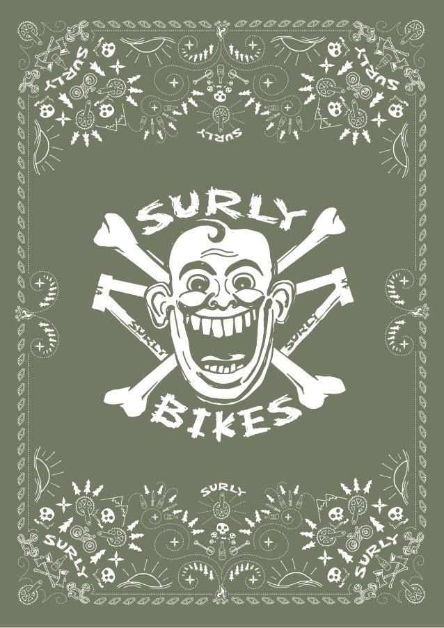 Surlyは、アメリカ ミネソタ州で生まれた、風変わりな自転車ブランドです。Surly が世に送り 出すフレームは、最先端のカーボンファイバー製でもなければ、軽さがウリのアルミニウム製でも ありません。じつは、クロモリと呼ばれる鉄フレーム専門ブ...