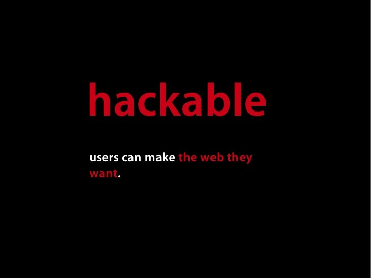 hackable users can make the web they want.