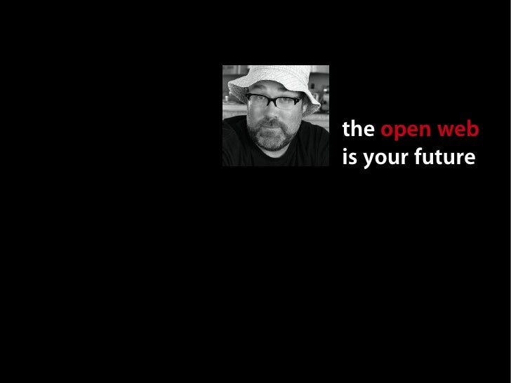 the open web is your future
