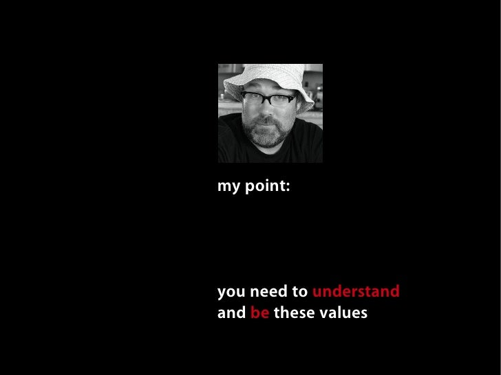 my point:     you need to understand and be these values