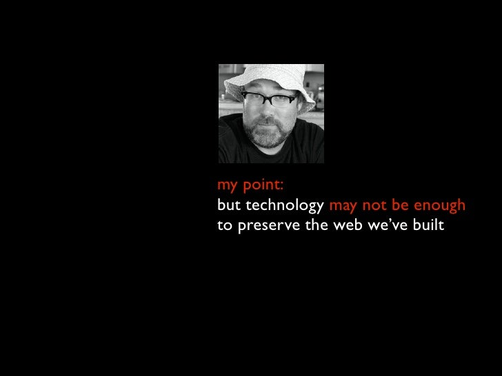 my point: but technology may not be enough to preserve the web we've built
