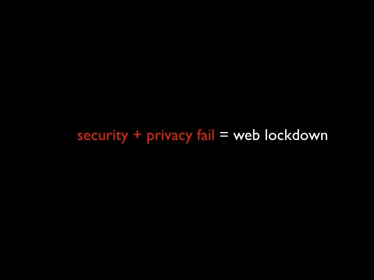 security + privacy fail = web lockdown   seatbelt moment: