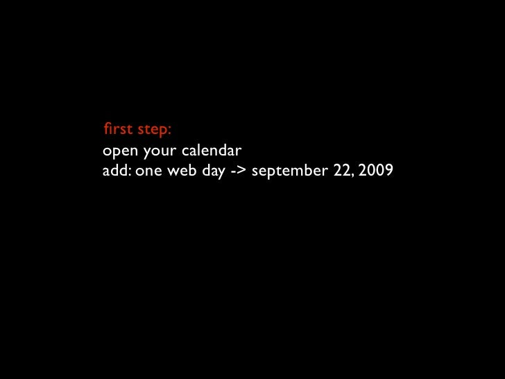 first step: open your calendar add: one web day -> september 22, 2009 explain open. have a conversation. act.
