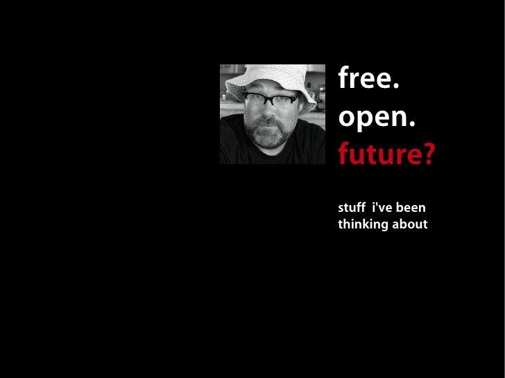 Free. Open. Future? Mark Surman FOSDEM 2009 Talk Slide 2