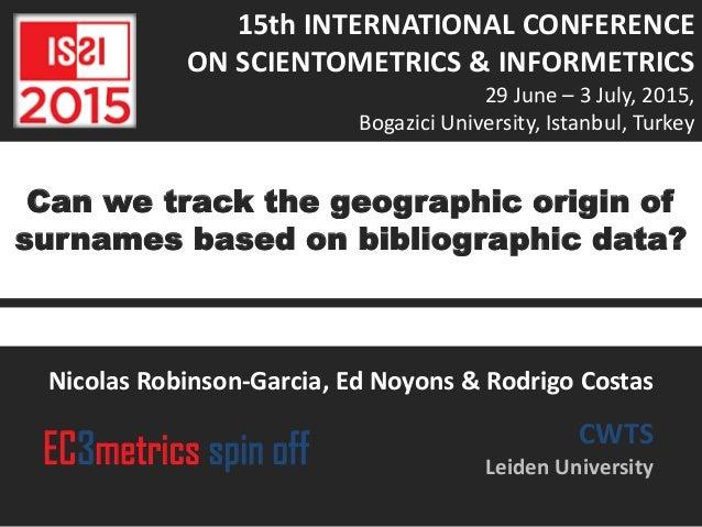 Can we track the geographic origin of surnames based on bibliographic data? Nicolas Robinson-Garcia, Ed Noyons & Rodrigo C...