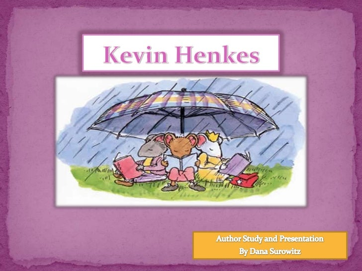 Kevin Henkes<br />Author Study and Presentation<br />By Dana Sur0witz<br />