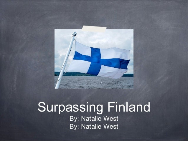 Surpassing Finland By: Natalie West By: Natalie West
