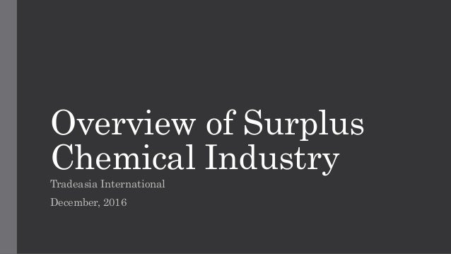 Overview of Surplus Chemical Industry Tradeasia International December, 2016